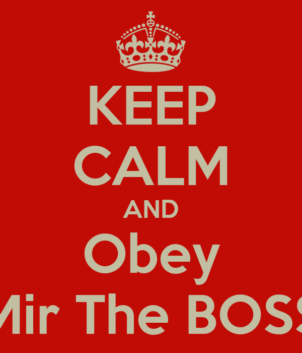 KEEP CALM AND Obey Mir The BOSS