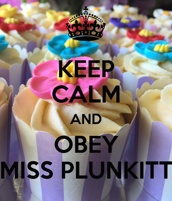 KEEP CALM AND OBEY MISS PLUNKITT