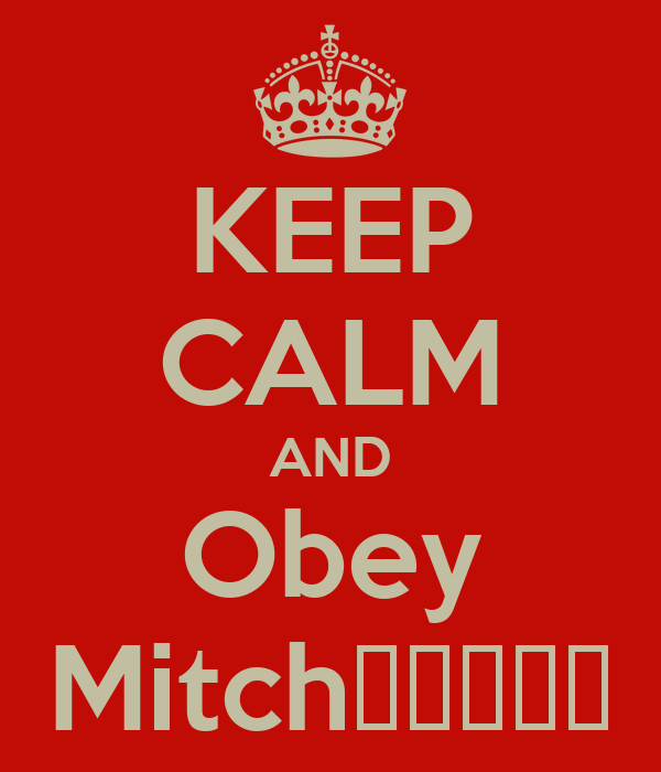 KEEP CALM AND Obey Mitch👌👌💯🚬🔫