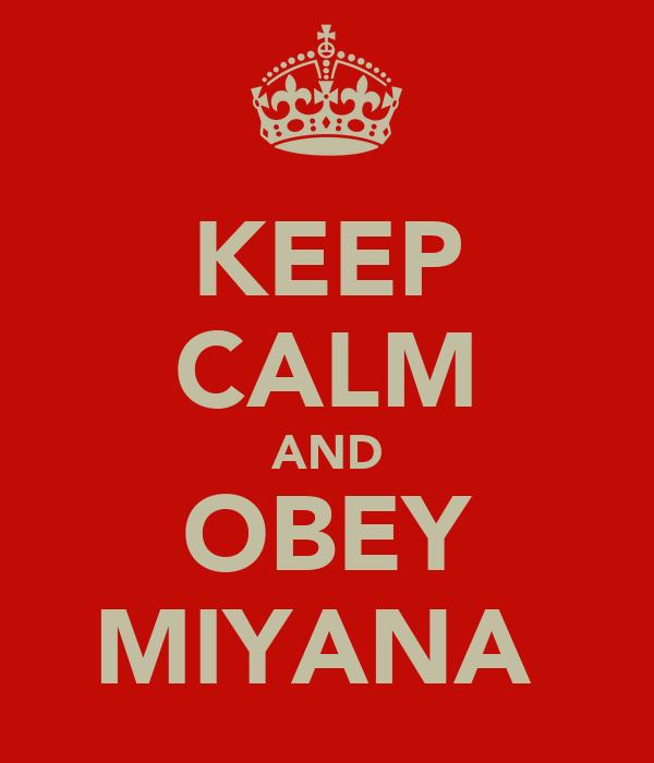 KEEP CALM AND OBEY MIYANA