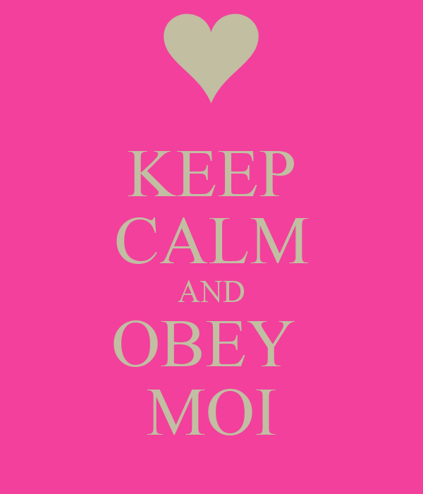 KEEP CALM AND OBEY  MOI