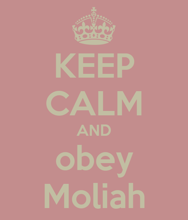 KEEP CALM AND obey Moliah