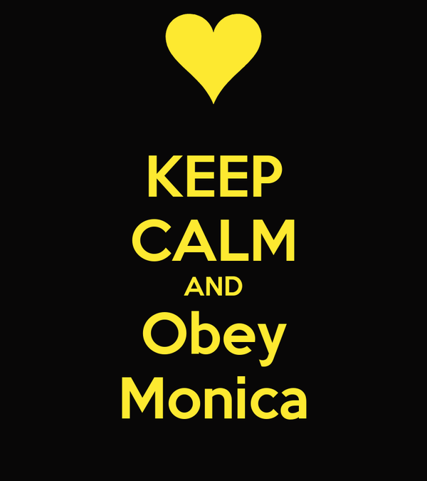 KEEP CALM AND Obey Monica
