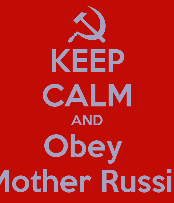 KEEP CALM AND Obey  Mother Russia