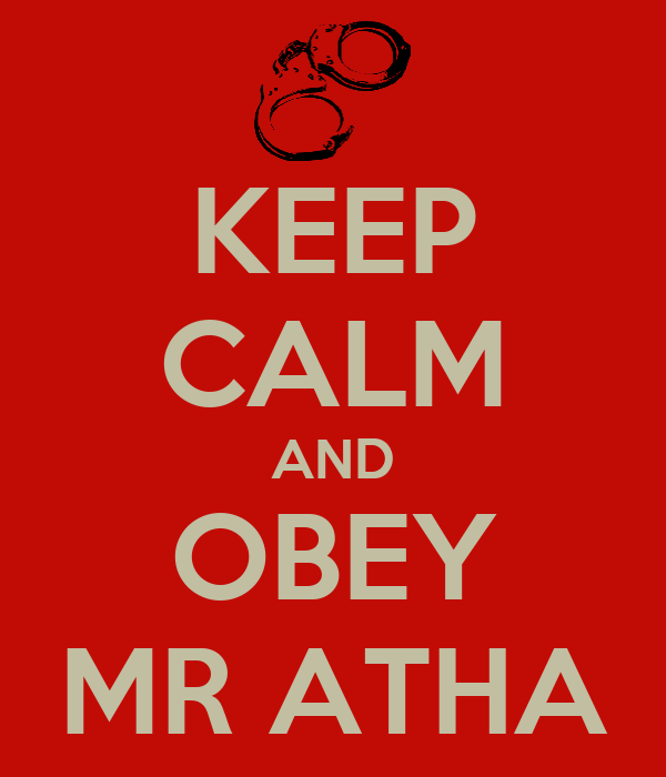 KEEP CALM AND OBEY MR ATHA