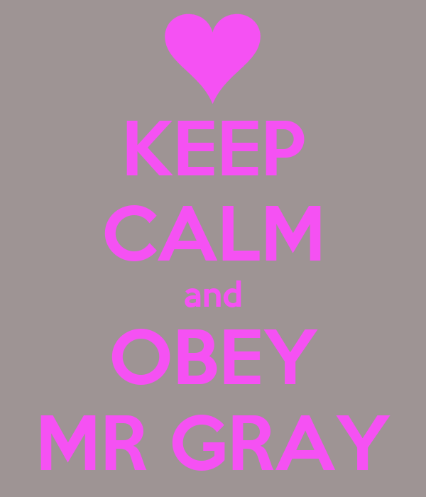 KEEP CALM and OBEY MR GRAY