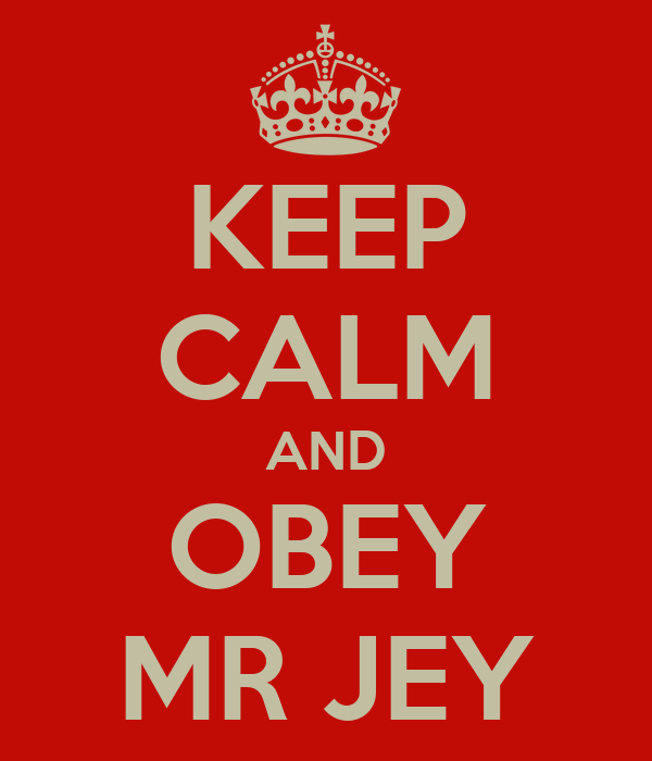 KEEP CALM AND OBEY MR JEY