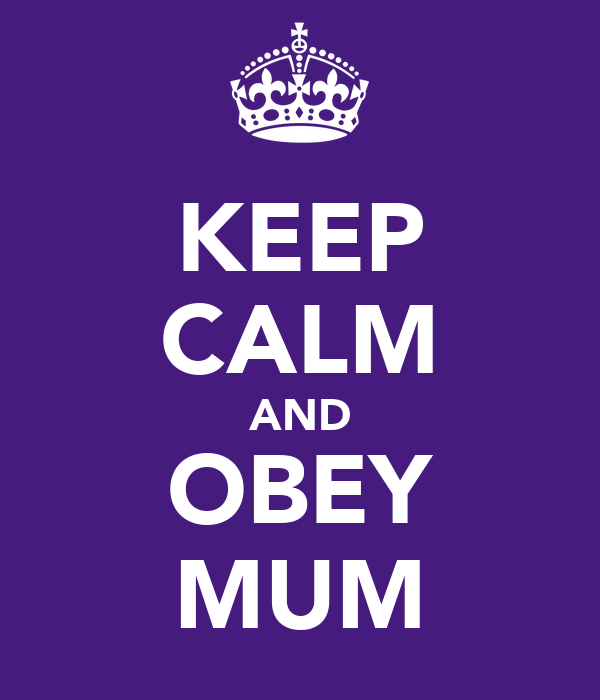 KEEP CALM AND OBEY MUM