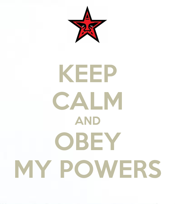 KEEP CALM AND OBEY MY POWERS