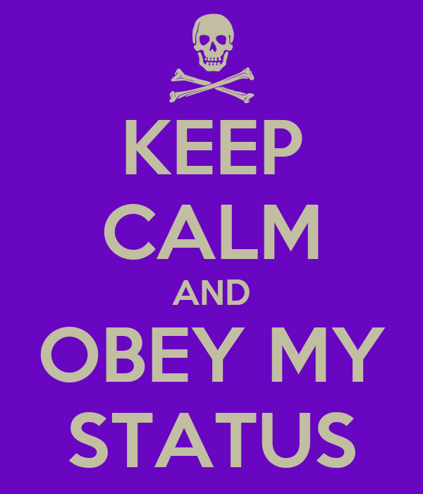KEEP CALM AND OBEY MY STATUS