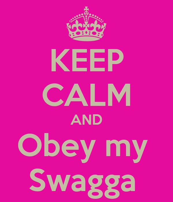 KEEP CALM AND Obey my  Swagga