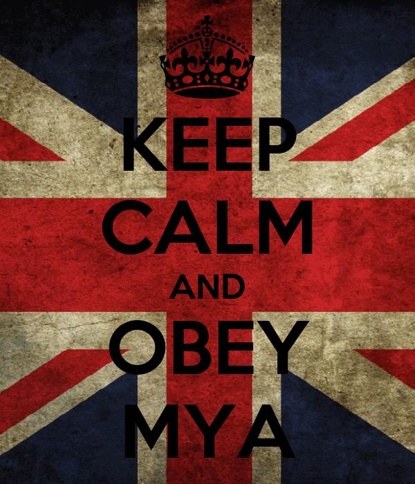 KEEP CALM AND OBEY MYA