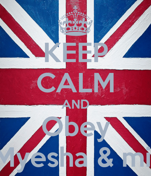 KEEP CALM AND Obey Myesha & mii