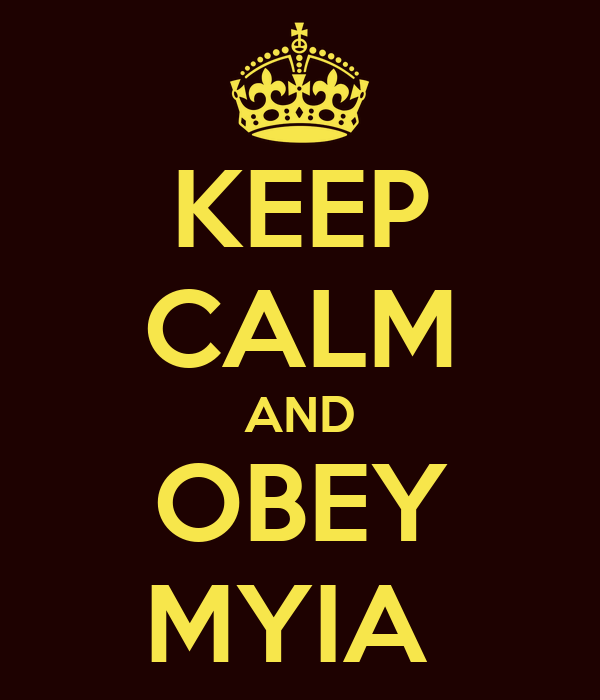 KEEP CALM AND OBEY MYIA
