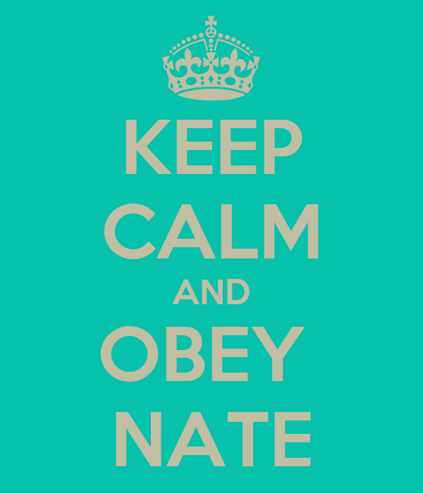 KEEP CALM AND OBEY  NATE