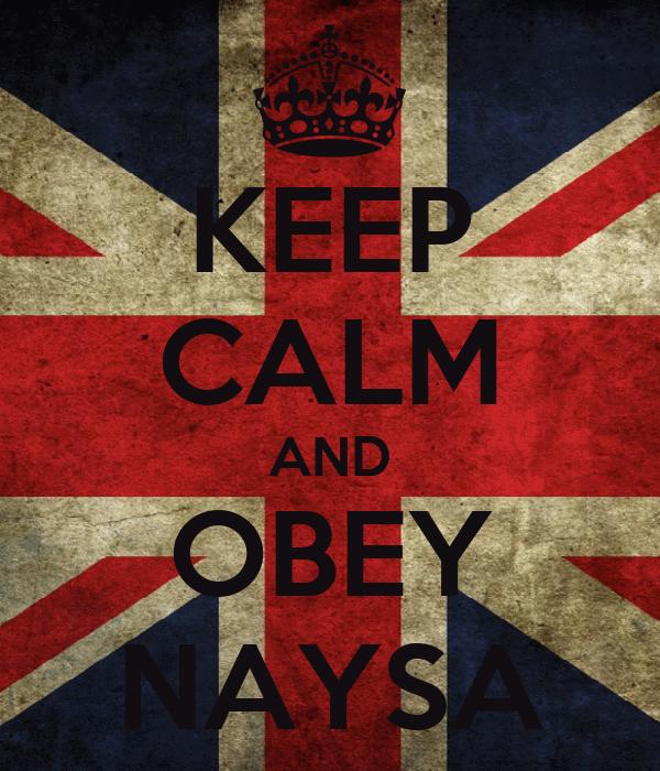 KEEP CALM AND OBEY NAYSA