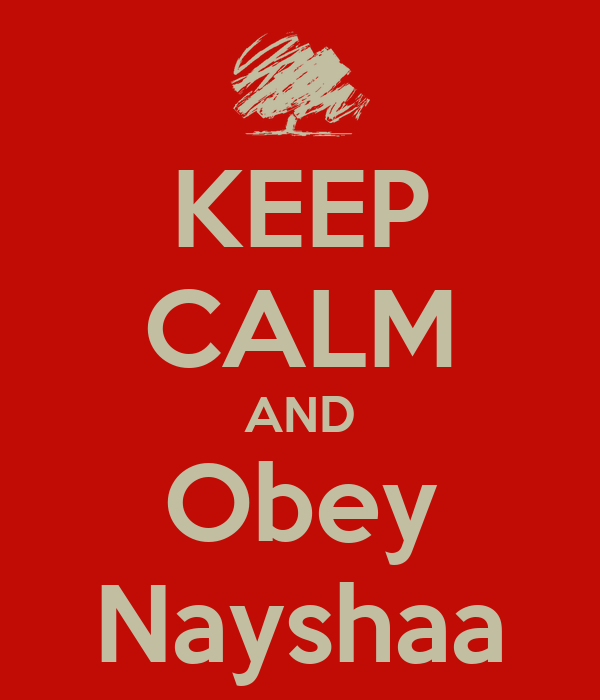 KEEP CALM AND Obey Nayshaa