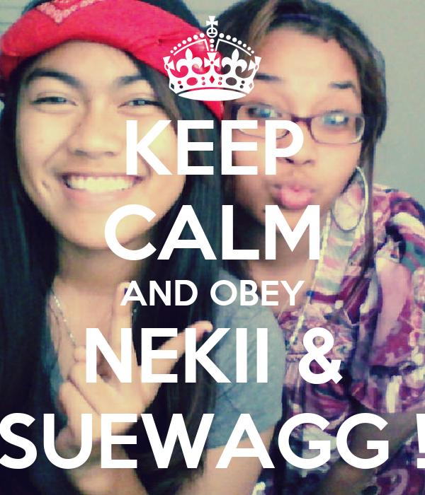 KEEP CALM AND OBEY NEKII & SUEWAGG !