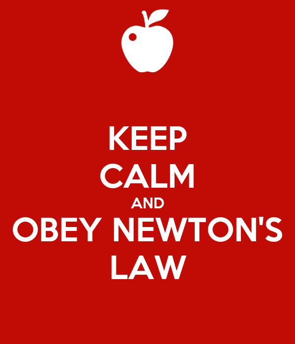 KEEP CALM AND OBEY NEWTON'S LAW
