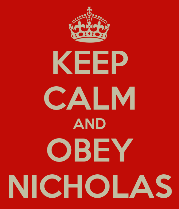 KEEP CALM AND OBEY NICHOLAS