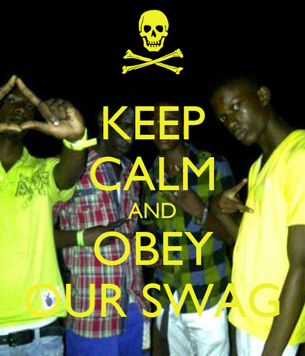 KEEP CALM AND OBEY OUR SWAG