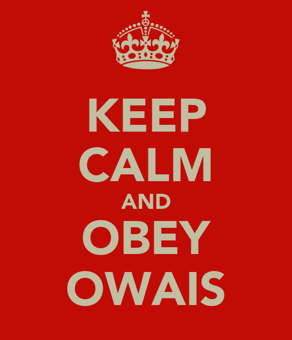 KEEP CALM AND OBEY OWAIS