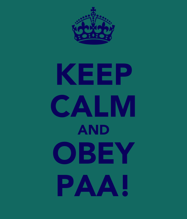 KEEP CALM AND OBEY PAA!