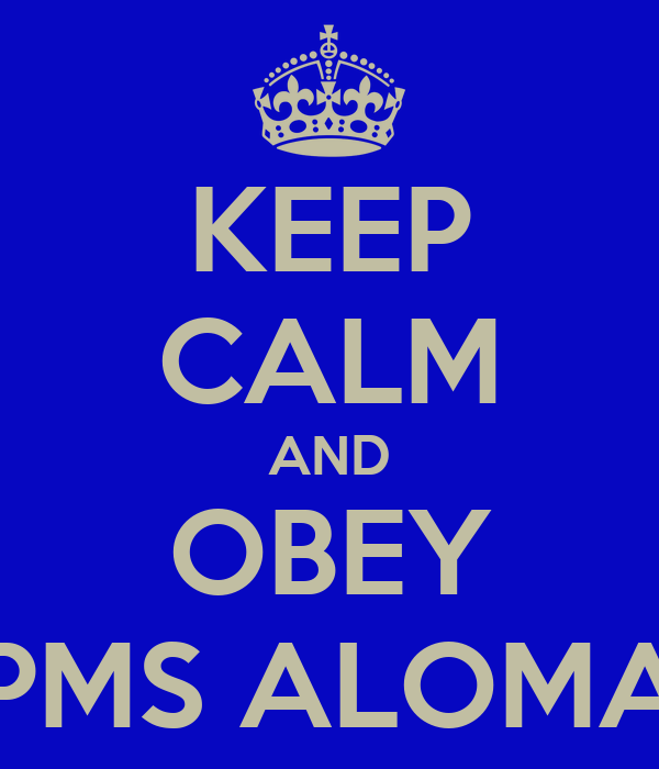 KEEP CALM AND OBEY PMS ALOMA