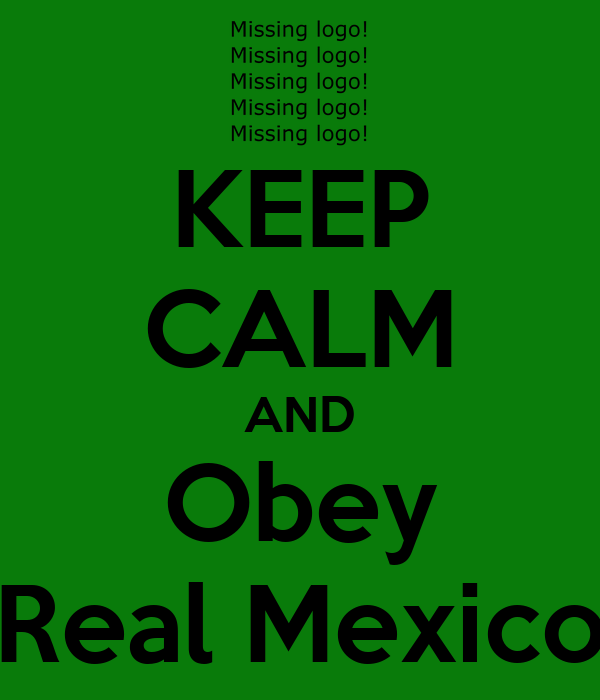 KEEP CALM AND Obey Real Mexico