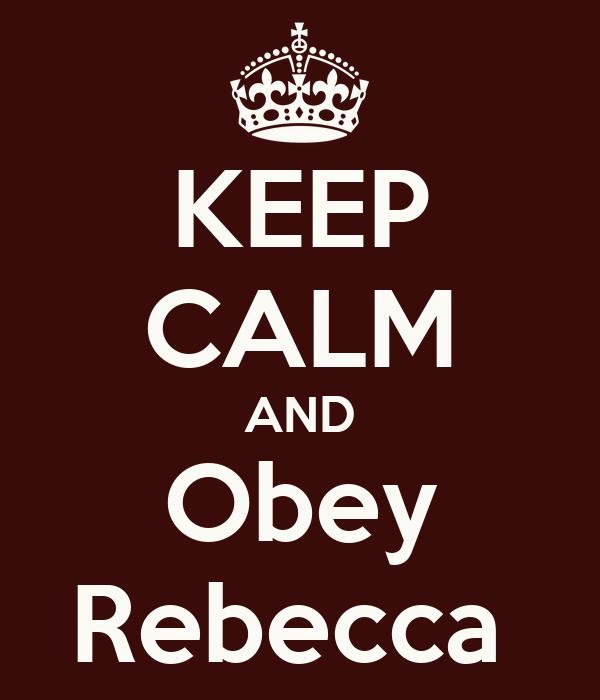KEEP CALM AND Obey Rebecca