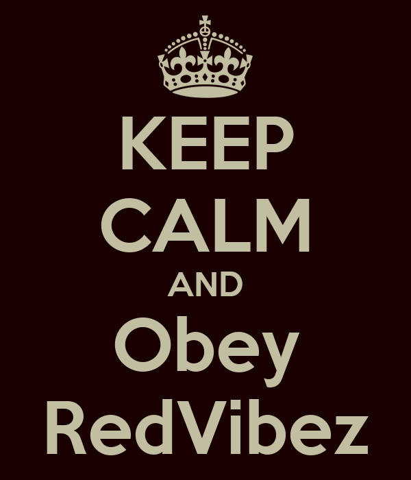 KEEP CALM AND Obey RedVibez