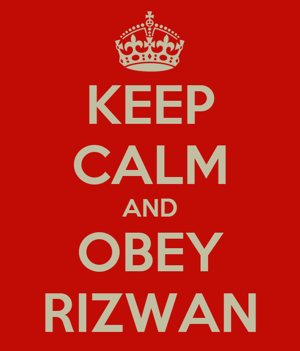 KEEP CALM AND OBEY RIZWAN