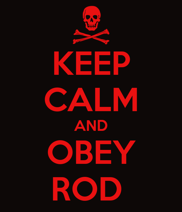 KEEP CALM AND OBEY ROD
