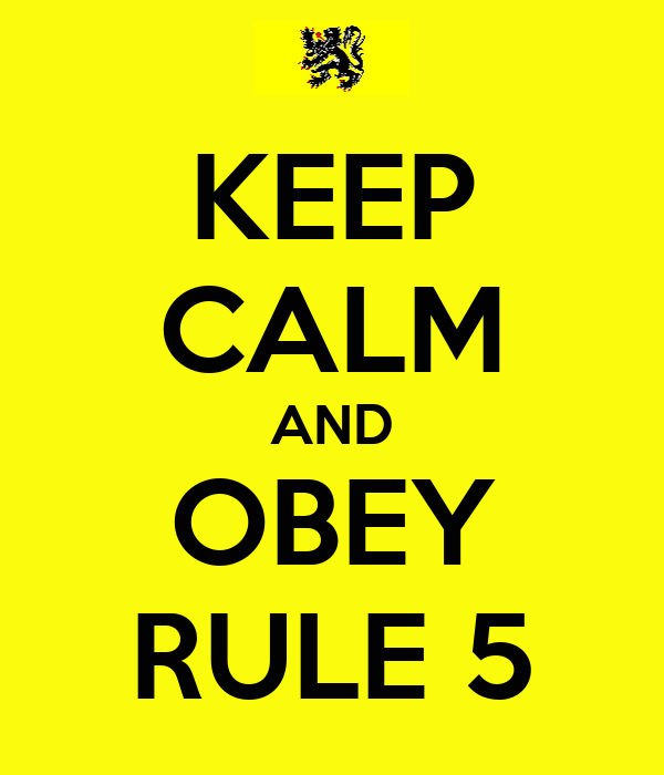 KEEP CALM AND OBEY RULE 5