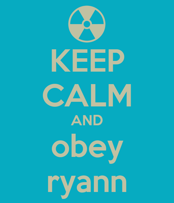 KEEP CALM AND obey ryann