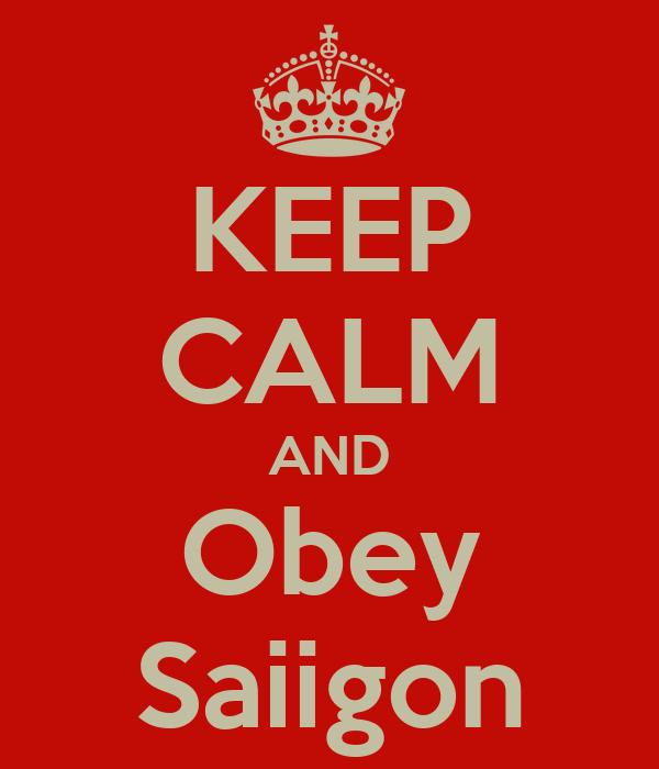 KEEP CALM AND Obey Saiigon