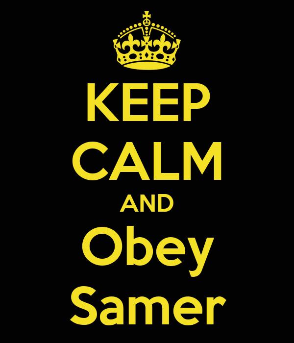 KEEP CALM AND Obey Samer