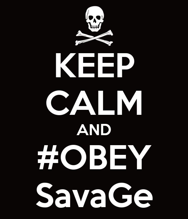 KEEP CALM AND #OBEY SavaGe
