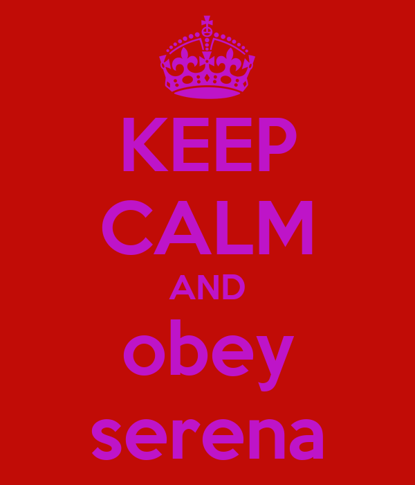 KEEP CALM AND obey serena