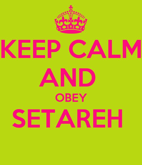 KEEP CALM AND  OBEY SETAREH