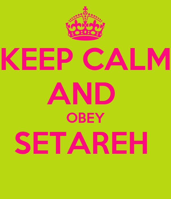 KEEP CALM AND  OBEY SETAREH