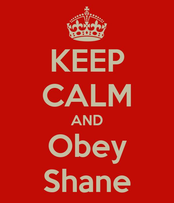 KEEP CALM AND Obey Shane