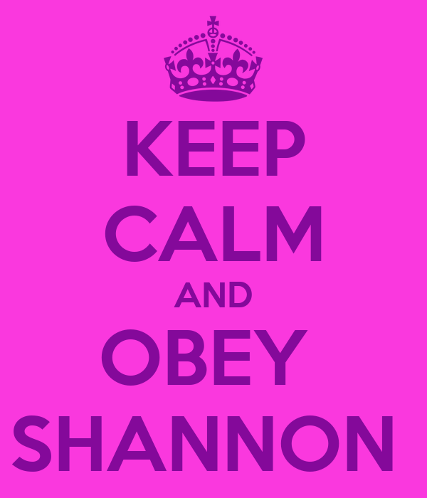 KEEP CALM AND OBEY  SHANNON