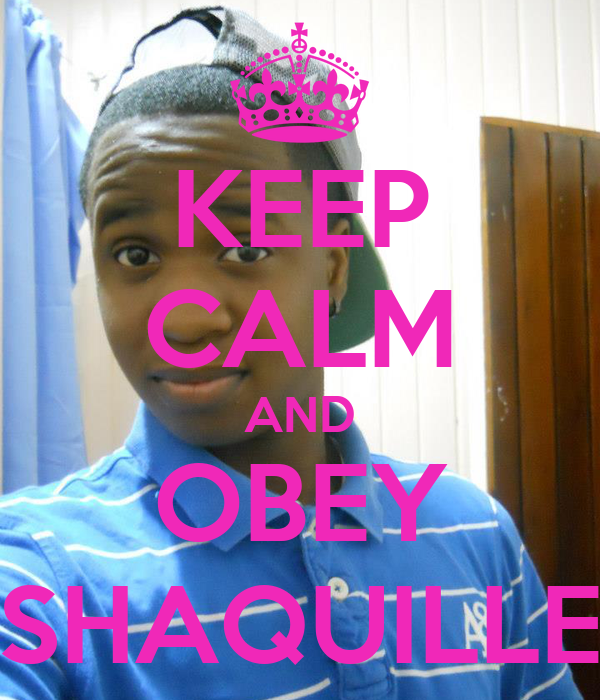 KEEP CALM AND OBEY SHAQUILLE