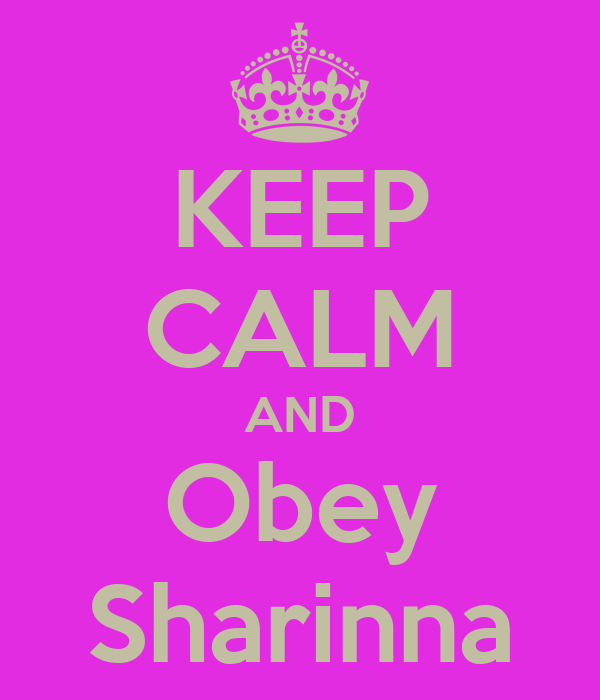 KEEP CALM AND Obey Sharinna