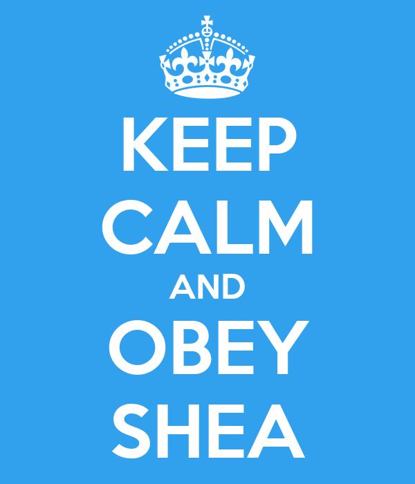 KEEP CALM AND OBEY SHEA