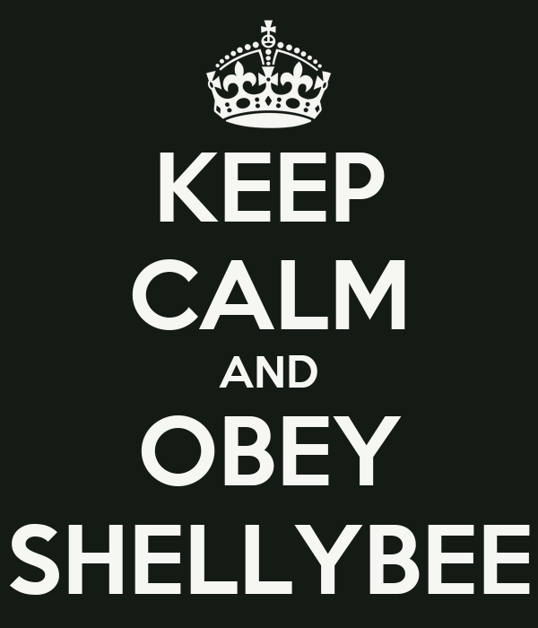 KEEP CALM AND OBEY SHELLYBEE