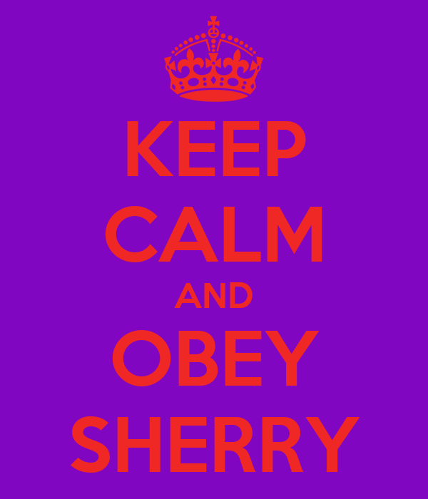 KEEP CALM AND OBEY SHERRY