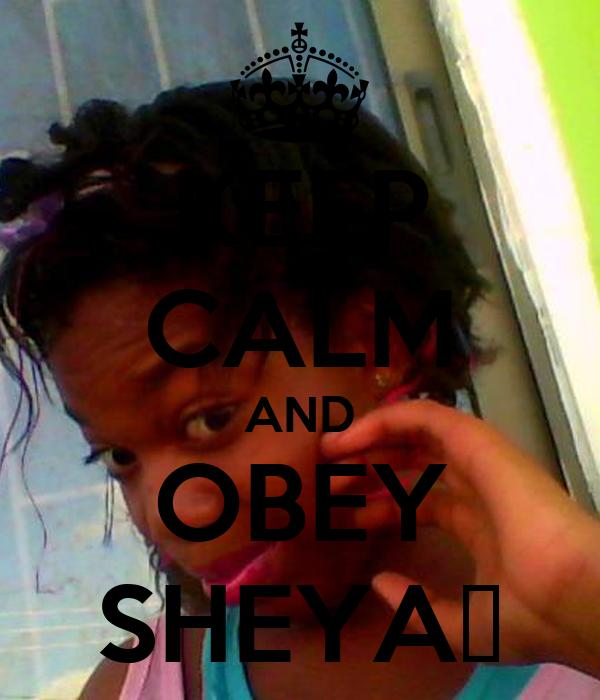KEEP CALM AND OBEY SHEYA♥