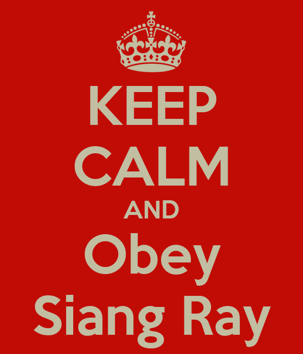 KEEP CALM AND Obey Siang Ray
